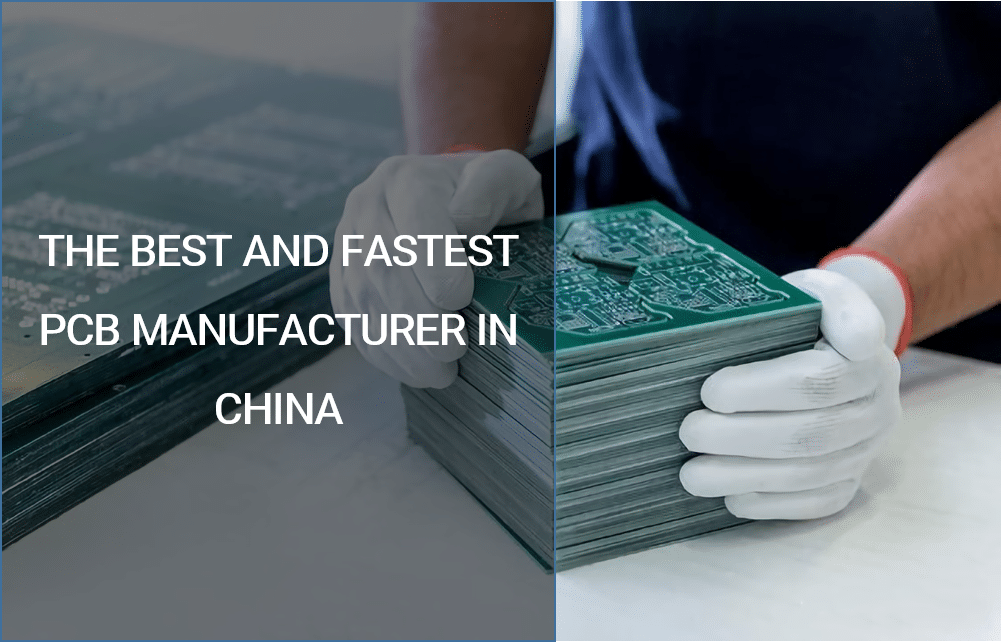 The Best and Fastest PCB Manufacturer In China
